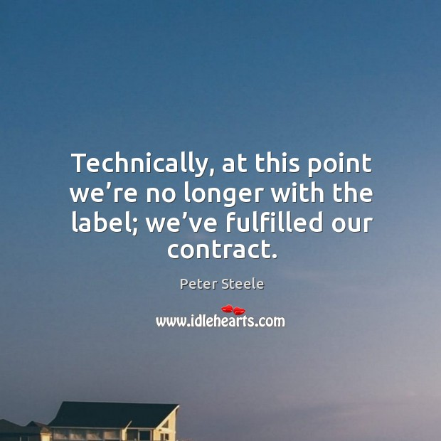 Technically, at this point we're no longer with the label; we've fulfilled our contract. Image
