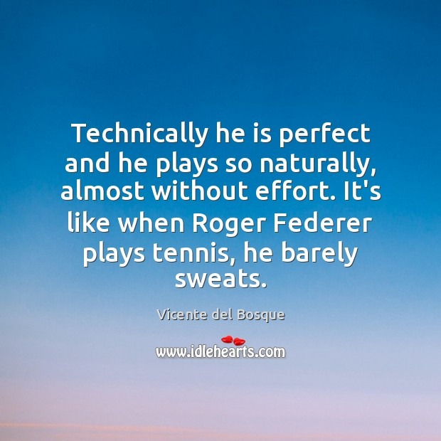 Technically he is perfect and he plays so naturally, almost without effort. Image
