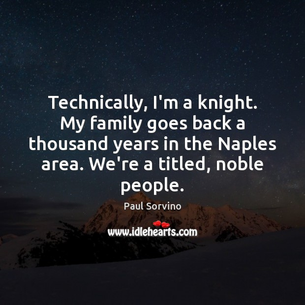 Technically, I'm a knight. My family goes back a thousand years in Image