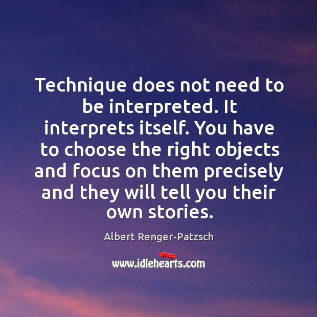 Technique does not need to be interpreted. It interprets itself. You have Image