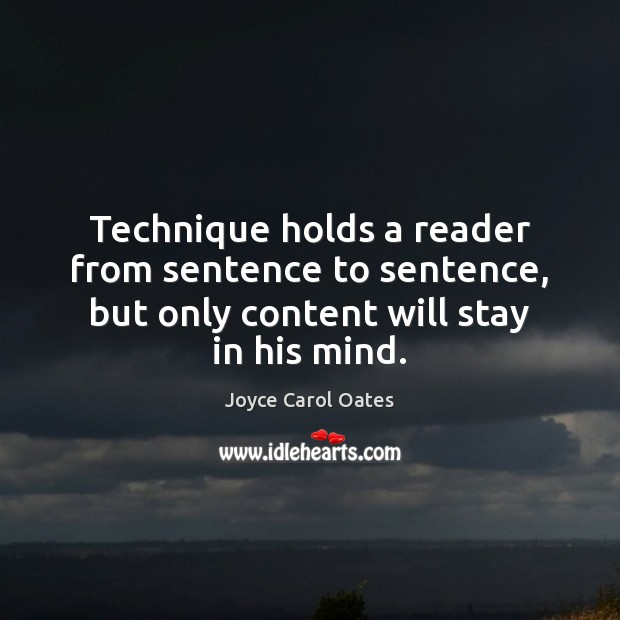 Technique holds a reader from sentence to sentence, but only content will Joyce Carol Oates Picture Quote
