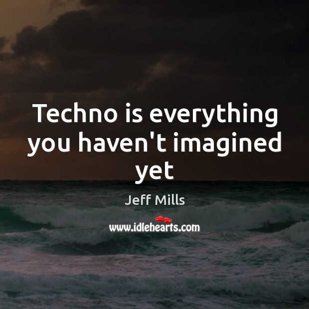 Techno is everything you haven't imagined yet Image