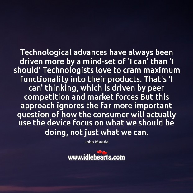 Technological advances have always been driven more by a mind-set of 'I John Maeda Picture Quote
