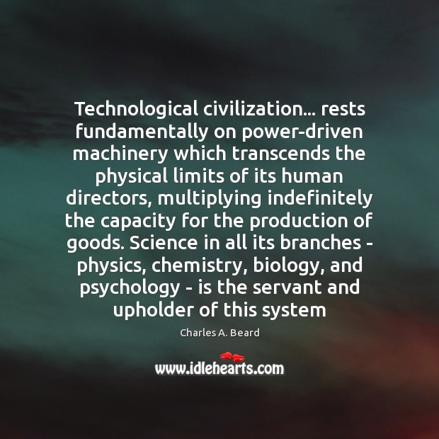 Technological civilization… rests fundamentally on power-driven machinery which transcends the physical limits Image
