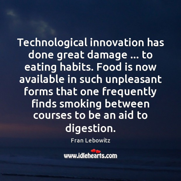 Technological innovation has done great damage … to eating habits. Food is now Food Quotes Image