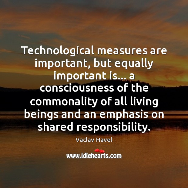 Technological measures are important, but equally important is… a consciousness of the Image
