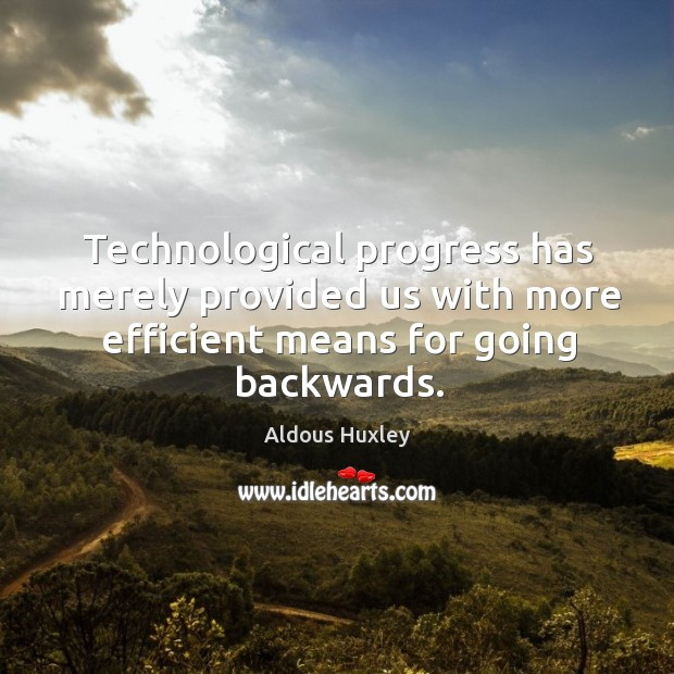 Image, Technological progress has merely provided us with more efficient means for going backwards.