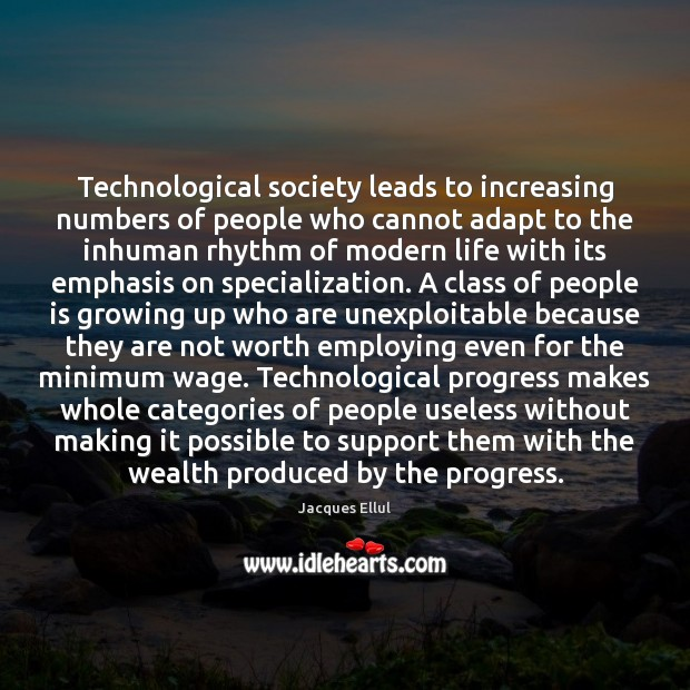 Technological society leads to increasing numbers of people who cannot adapt to Jacques Ellul Picture Quote
