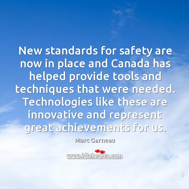 Technologies like these are innovative and represent great achievements for us. Marc Garneau Picture Quote