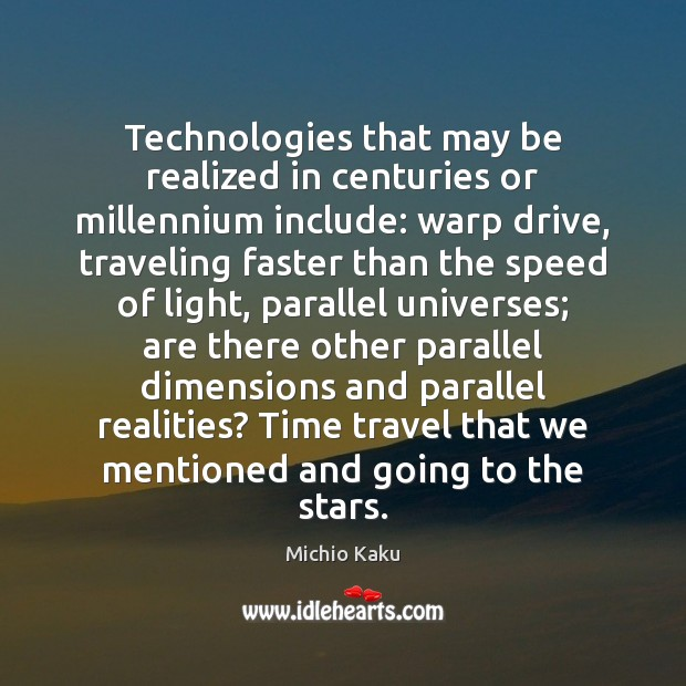 Technologies that may be realized in centuries or millennium include: warp drive, Image