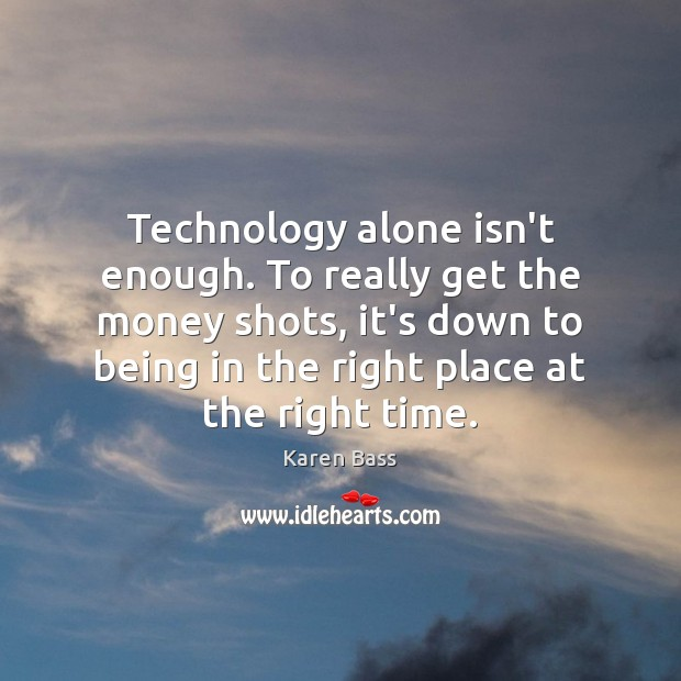 Technology alone isn't enough. To really get the money shots, it's down Image