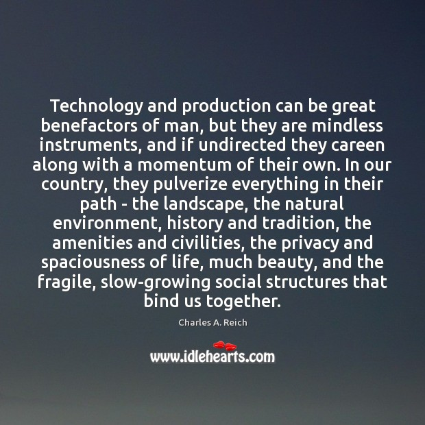Image, Technology and production can be great benefactors of man, but they are