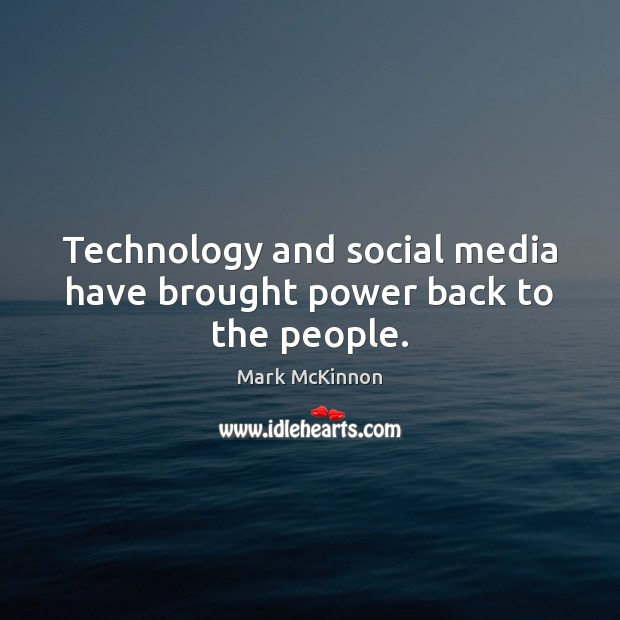 Technology and social media have brought power back to the people. Image