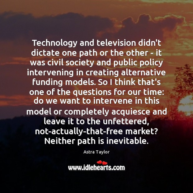 Image, Technology and television didn't dictate one path or the other – it
