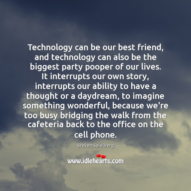 Technology can be our best friend, and technology can also be the Image