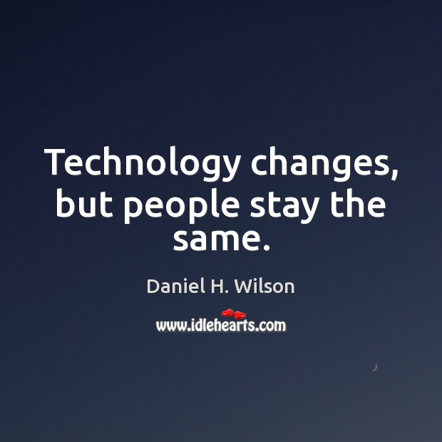 Technology changes, but people stay the same. Image