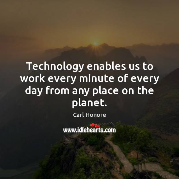 Image, Technology enables us to work every minute of every day from any place on the planet.
