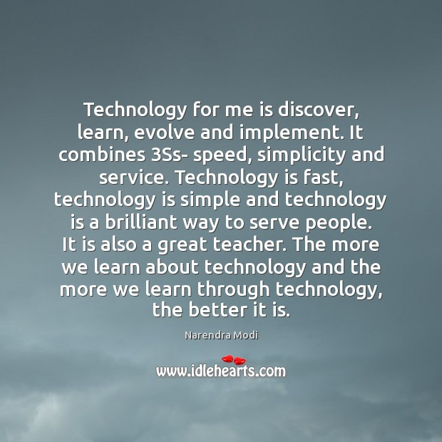 Technology for me is discover, learn, evolve and implement. It combines 3Ss- Technology Quotes Image