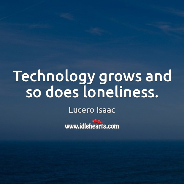 Technology grows and so does loneliness. Image