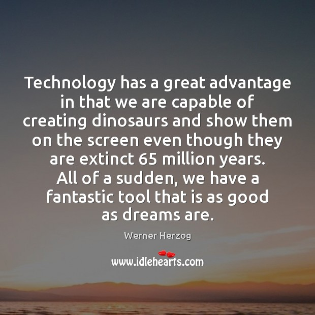 Image, Technology has a great advantage in that we are capable of creating