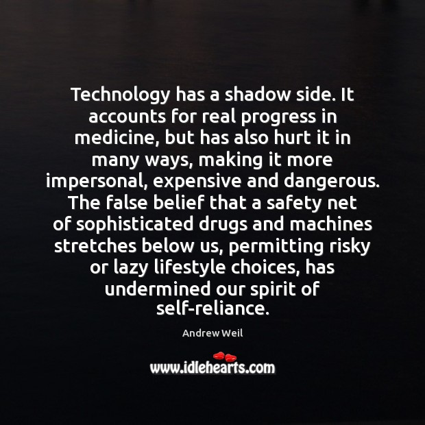 Technology has a shadow side. It accounts for real progress in medicine, Andrew Weil Picture Quote