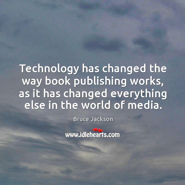 Image, Technology has changed the way book publishing works, as it has changed everything else in the world of media.