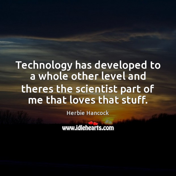 Image, Technology has developed to a whole other level and theres the scientist
