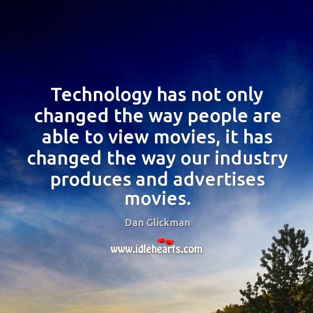 Technology has not only changed the way people are able to view movies Image
