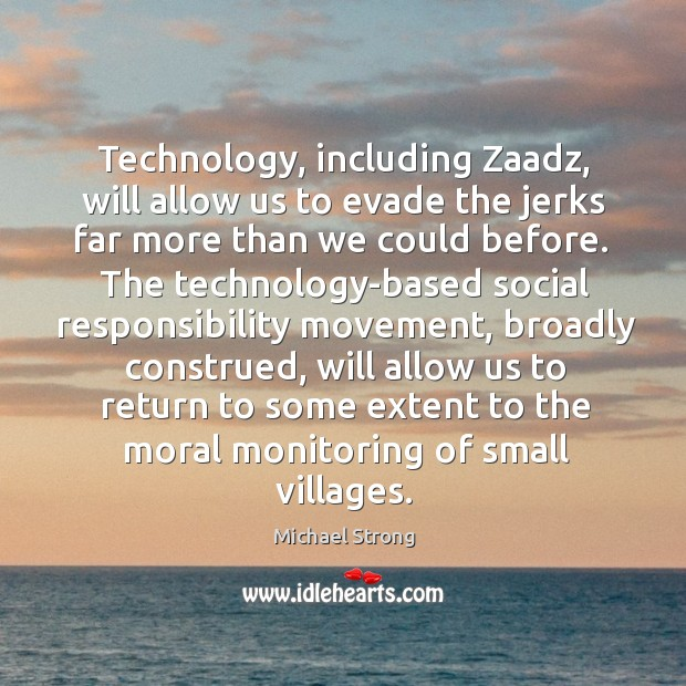 Technology, including Zaadz, will allow us to evade the jerks far more Social Responsibility Quotes Image