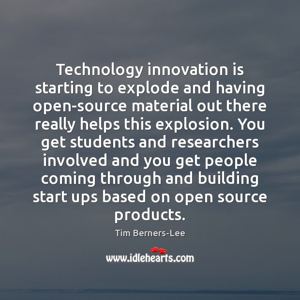 Technology innovation is starting to explode and having open-source material out there Innovation Quotes Image