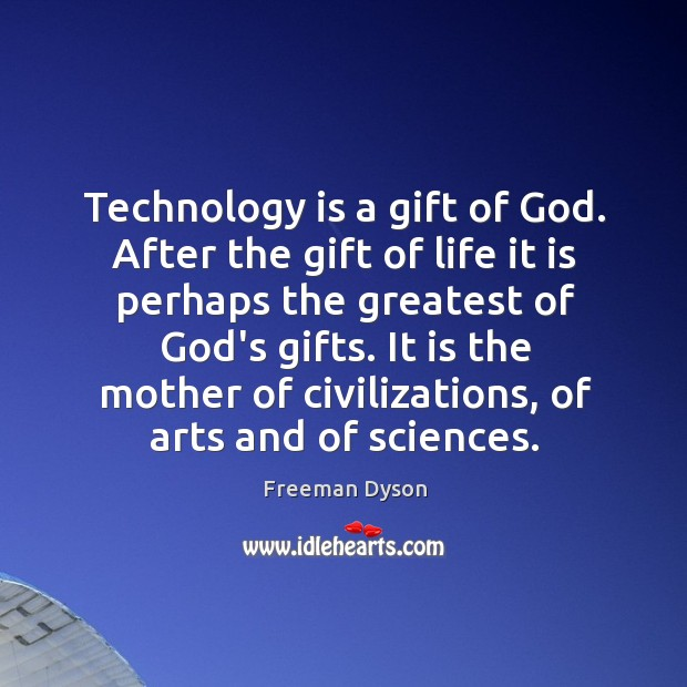 Technology is a gift of God. After the gift of life it Image