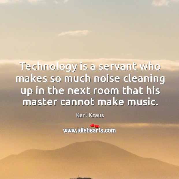 Image, Technology is a servant who makes so much noise cleaning up in