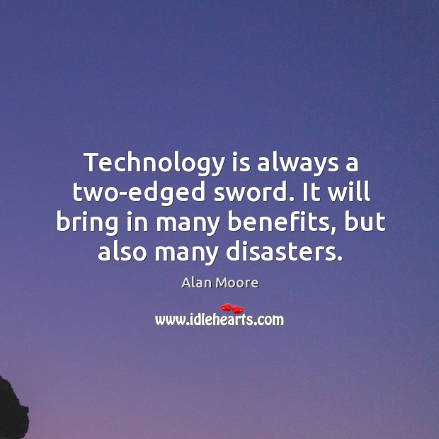 Technology is always a two-edged sword. It will bring in many benefits, Image