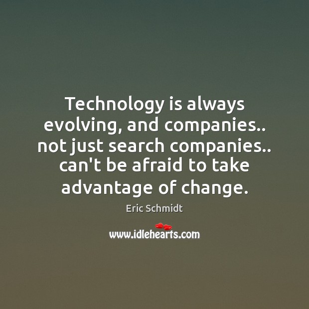 Technology is always evolving, and companies.. not just search companies.. can't be Technology Quotes Image