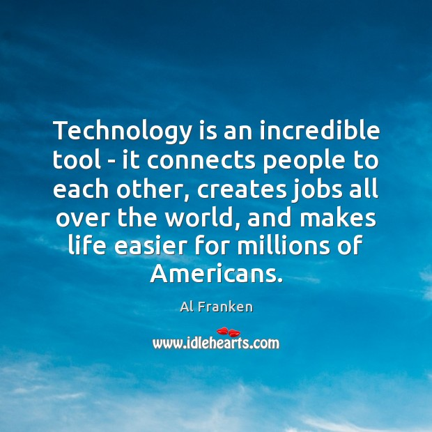 Technology is an incredible tool – it connects people to each other, Image