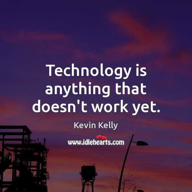 Technology is anything that doesn't work yet. Technology Quotes Image