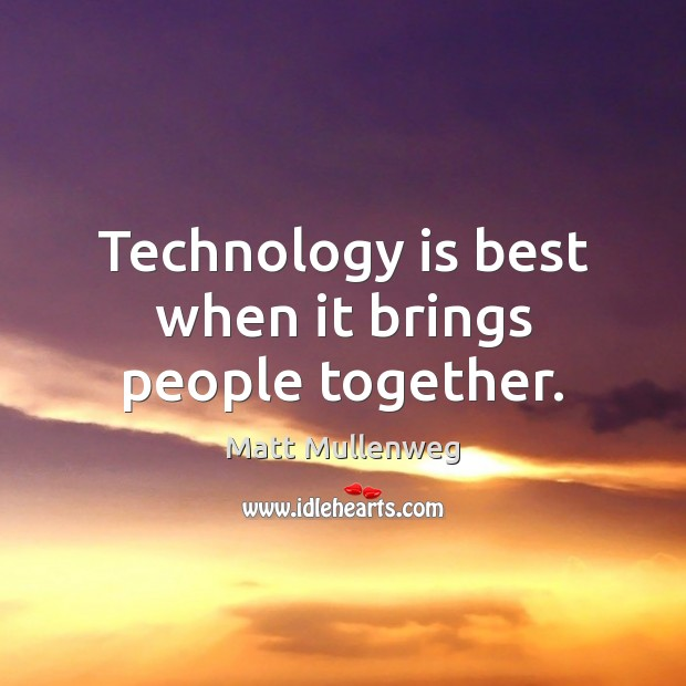 Technology is best when it brings people together. Image