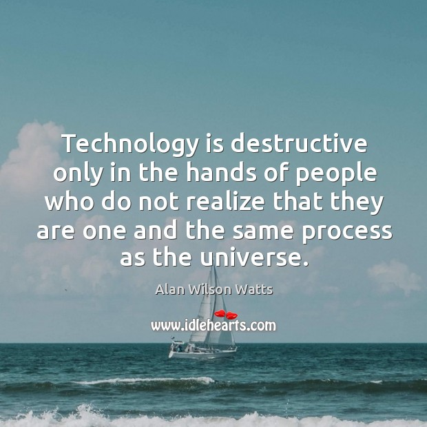 Image, Technology is destructive only in the hands of people who do not realize that