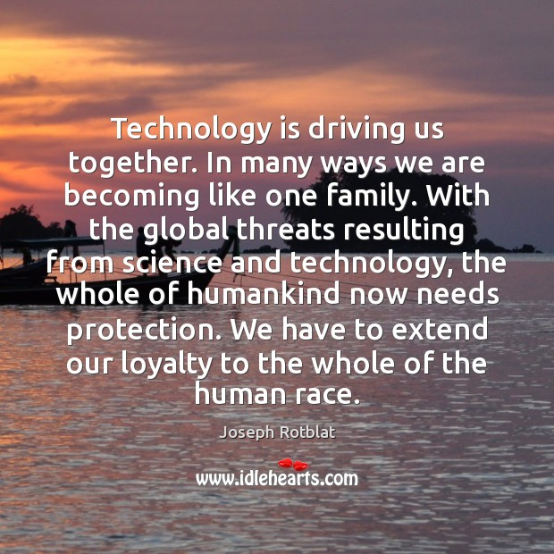 Technology is driving us together. In many ways we are becoming like Image