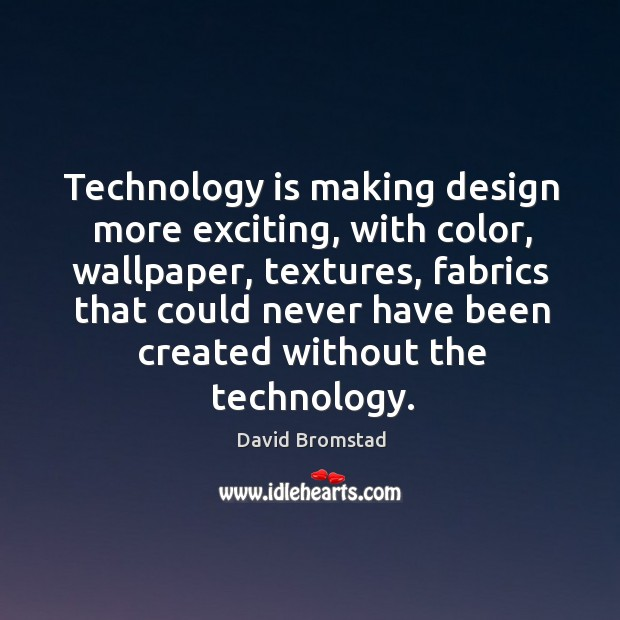 Technology is making design more exciting, with color, wallpaper, textures, fabrics Image