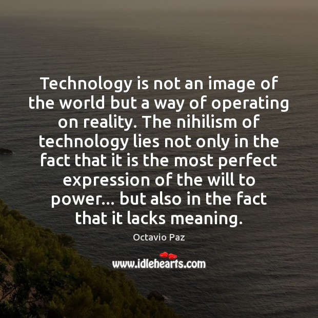 Technology is not an image of the world but a way of Technology Quotes Image