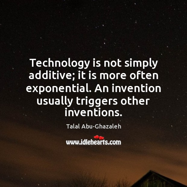 Image, Technology is not simply additive; it is more often exponential. An invention