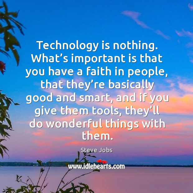 Image, Technology is nothing. What's important is that you have a faith in people