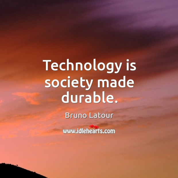 Image, Technology is society made durable.