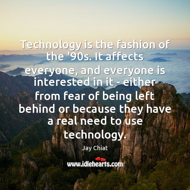 Technology is the fashion of the '90s. It affects everyone, and Technology Quotes Image