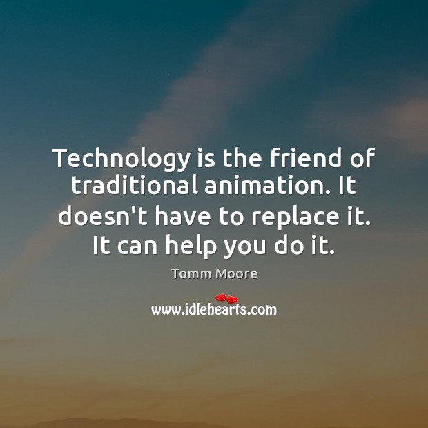 Technology is the friend of traditional animation. It doesn't have to replace Technology Quotes Image