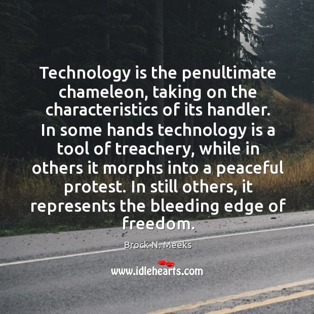 Image, Technology is the penultimate chameleon, taking on the characteristics of its handler.