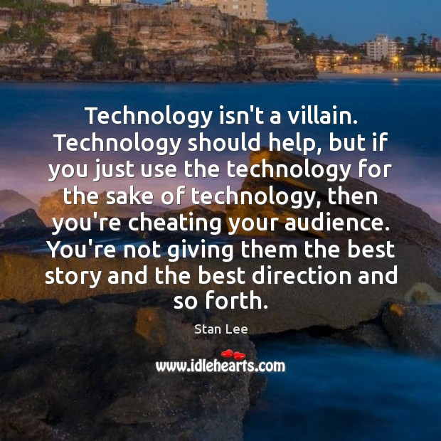 Technology isn't a villain. Technology should help, but if you just use Stan Lee Picture Quote