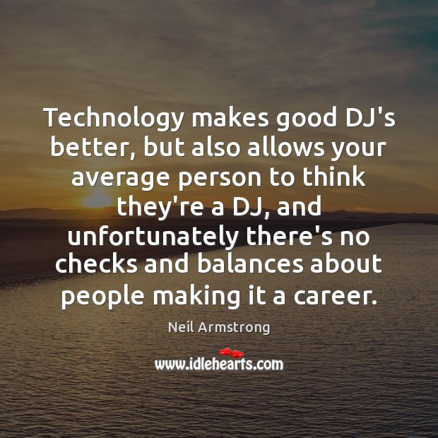 Technology makes good DJ's better, but also allows your average person to Image