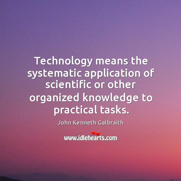 Technology means the systematic application of scientific or other organized knowledge to Image